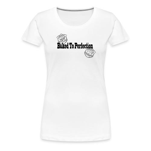 Baked to Perfection pothead friendly - BTP - Women's Premium T-Shirt