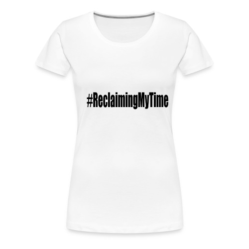 reclaimingmytyime - Women's Premium T-Shirt