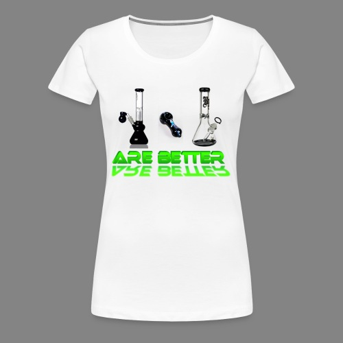bongsarebetter - Women's Premium T-Shirt