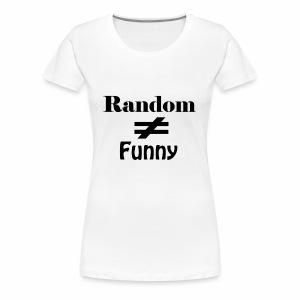 Random Does Not Equal Funny - Women's Premium T-Shirt