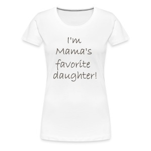 I'm Mama's Favorite Daughter - Women's Premium T-Shirt