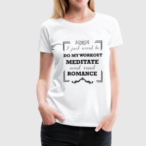 Workout, meditate and read romance - Women's Premium T-Shirt