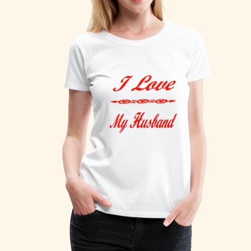 I Love My Husband - Women's Premium T-Shirt