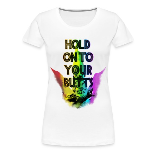 Hold On To Your Butts (Limited Edition) - Women's Premium T-Shirt