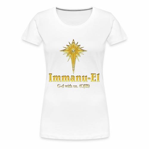 Immanu-El G-d is with us. (OJB) Gold Shine - Women's Premium T-Shirt