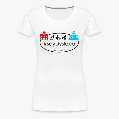 #SayDyslexia Rally 2017 (Color) - Women's Premium T-Shirt