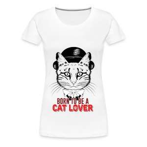 Born to be a cat lover - Women's Premium T-Shirt