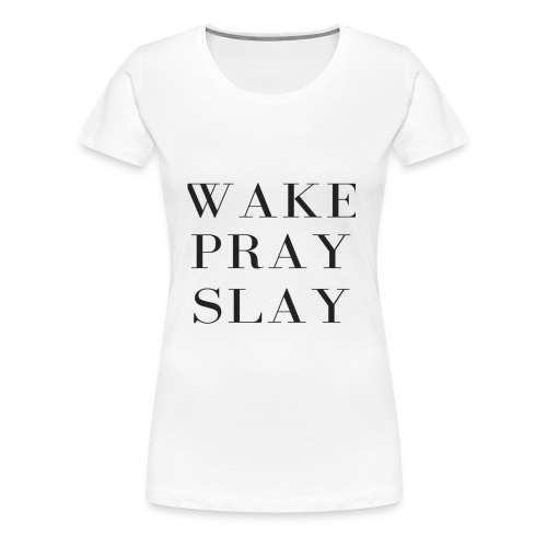 Wake Pray Slay - Women's Premium T-Shirt
