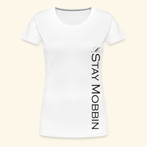 Stay Mobbin - Women's Premium T-Shirt