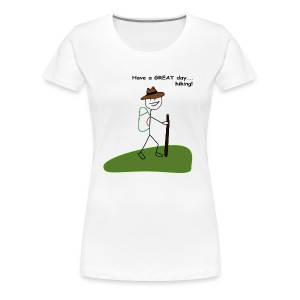 Have a GREAT day and a hike! - Women's Premium T-Shirt