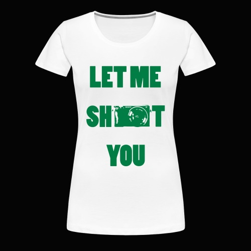 Let me shoot you - Women's Premium T-Shirt