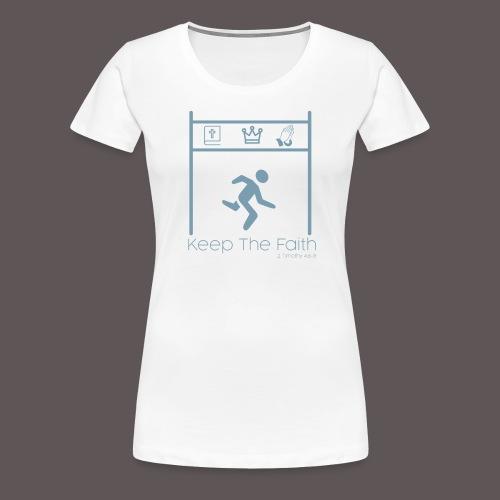 Keep the Faith (2 Timothy 4:6-8) - Women's Premium T-Shirt