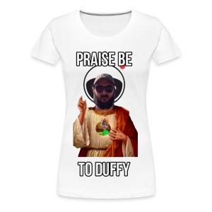 Praise Be To Duffy - Women's Premium T-Shirt