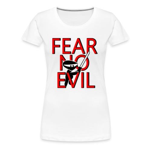 FEAR NO EVIL - Women's Premium T-Shirt