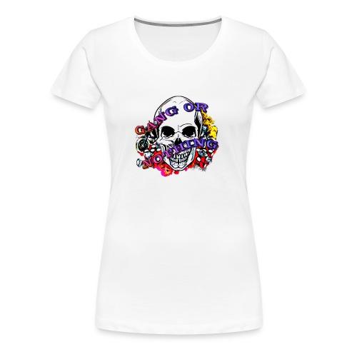 Gang or Nothing - Women's Premium T-Shirt