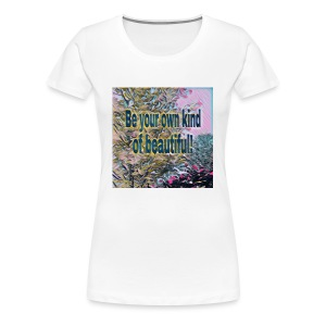 Be your own kind of beautiful - Women's Premium T-Shirt