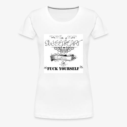 I'm A Sweetheart. - Women's Premium T-Shirt