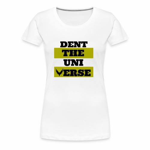 Dent The Universe - Women's Premium T-Shirt