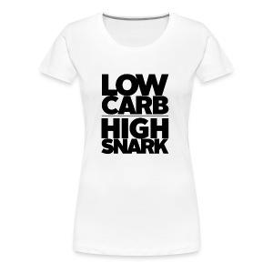 LOW CARB HIGH SNARK - BLACK - Women's Premium T-Shirt