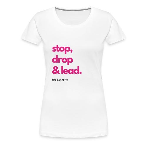 Stop, Drop & Lead - Women's Premium T-Shirt