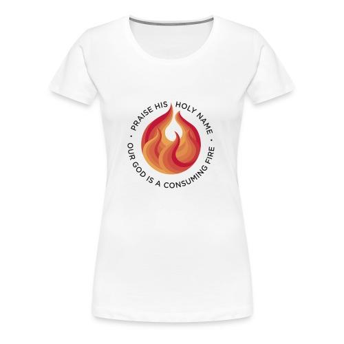 Consuming Fire - Women's Premium T-Shirt