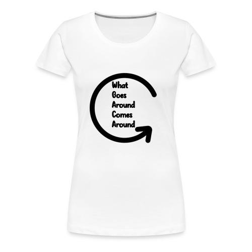 What Goes Around... Must Come Around - Women's Premium T-Shirt