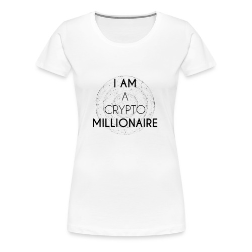I AM A CRYPTO MILLIONAIRE black edition - Women's Premium T-Shirt