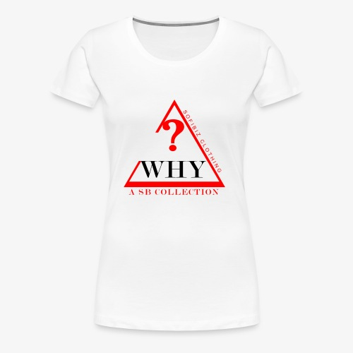 WHY SHIRT COLLECTION - Women's Premium T-Shirt