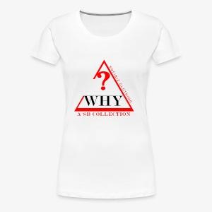 WHY SHIRT COLLECTION - Women's Premium T-Shirt