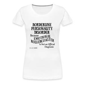 Borderline Personality Disorder - Women's Premium T-Shirt
