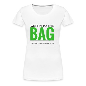 Gettin To The Bag - Mouse Pad - Women's Premium T-Shirt