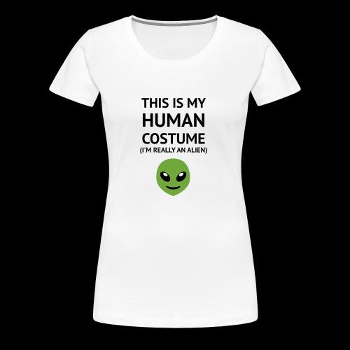 This Is My Human Costume - Alien Edition - Women's Premium T-Shirt