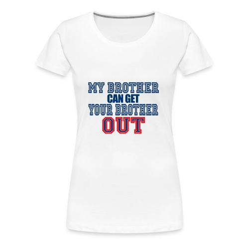 10 my brother copy - Women's Premium T-Shirt