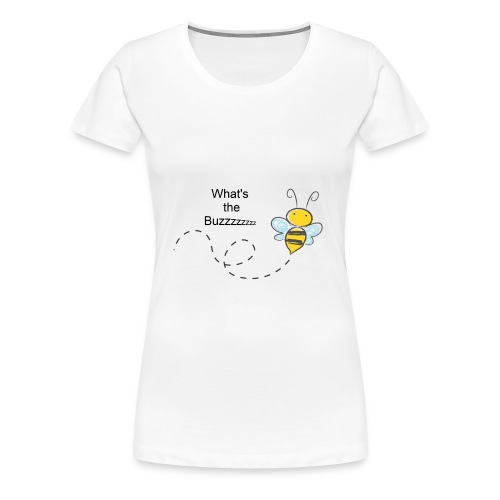 Whats the Buzz - Women's Premium T-Shirt