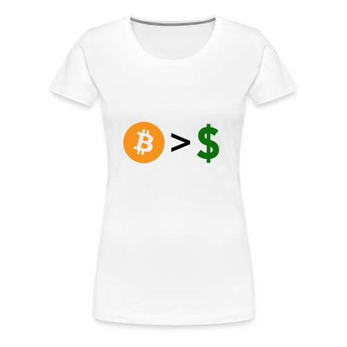 Bitcoin > dollars, Bitcoin over dollars - Women's Premium T-Shirt