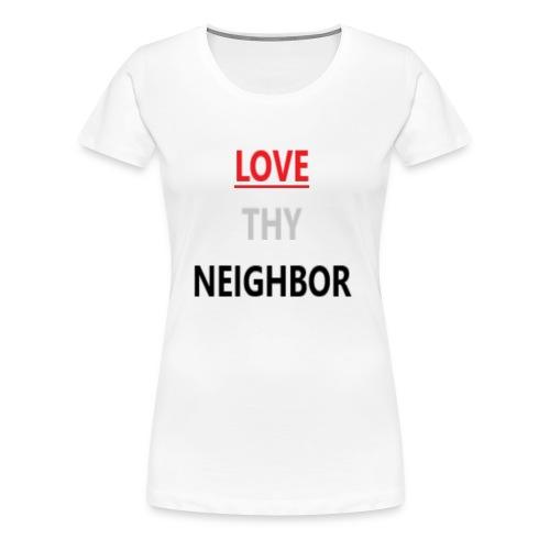Love Neighbor - Women's Premium T-Shirt