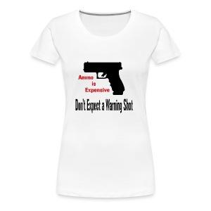 Ammo is Expensive - Women's Premium T-Shirt