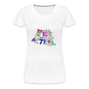 Ideas Plans Action - Women's Premium T-Shirt