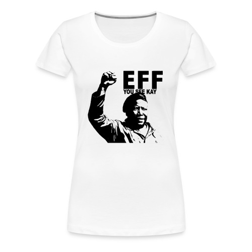 EFF you see kay - Women's Premium T-Shirt