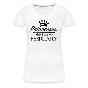Princesses Are Born In February - Women's Premium T-Shirt
