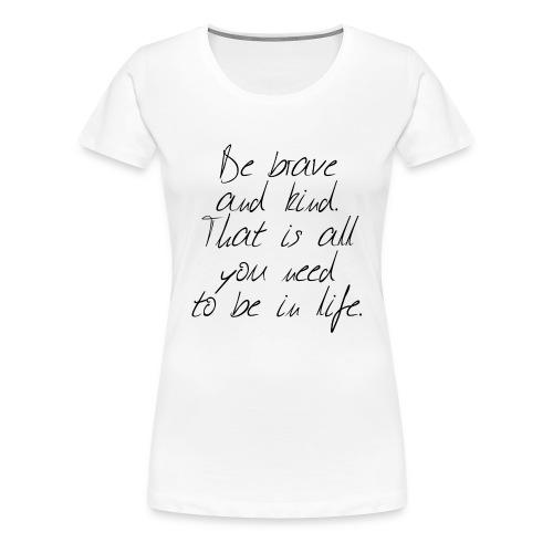 Brave & kind - Women's Premium T-Shirt