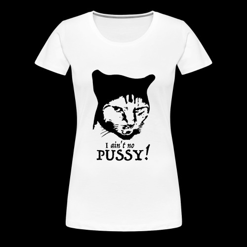 Fighter Shirt - I AIN´T NO PUSSY - Women's Premium T-Shirt