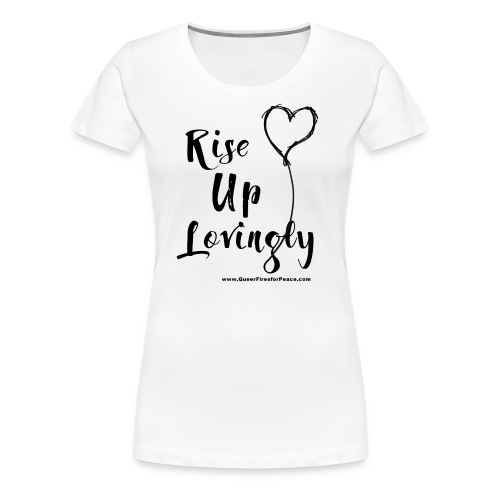 Rise Up Lovingly - Women's Premium T-Shirt