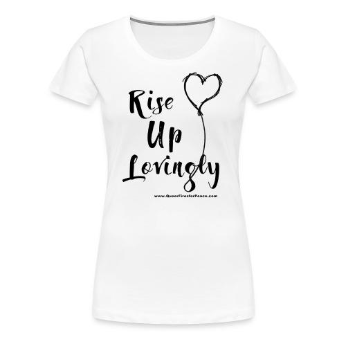 Rise Up Lovingly - Women's Premium T-Shirt
