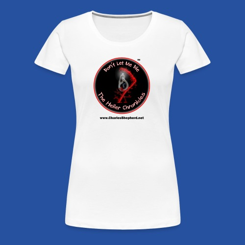 Don't Let Me Die - The Heiler Chronicles - Women's Premium T-Shirt