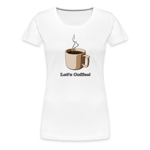 Let's Coffee! (Engrish) - Women's Premium T-Shirt