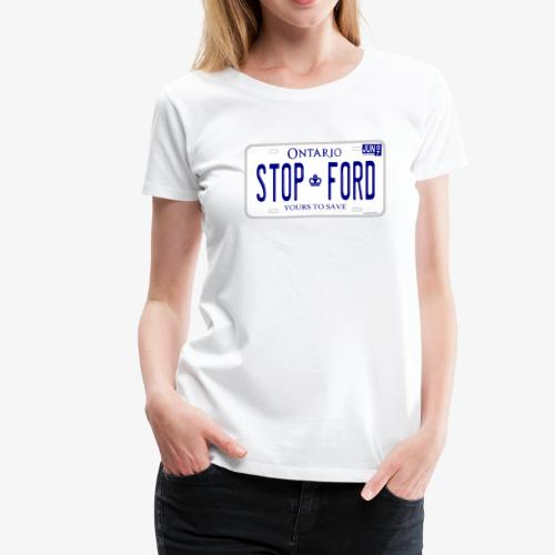 STOP FORD ONTARIO LICENCE PLATE - Women's Premium T-Shirt