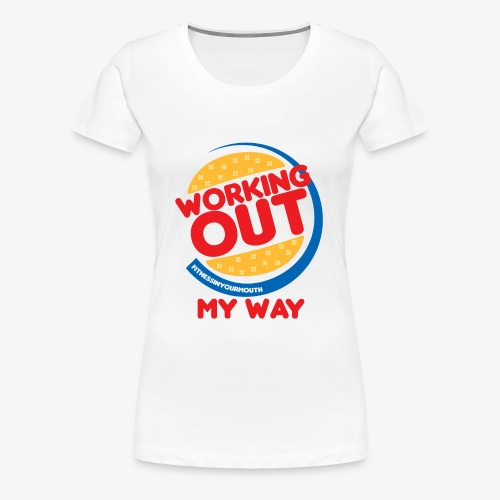 Working Out My Way! - Women's Premium T-Shirt