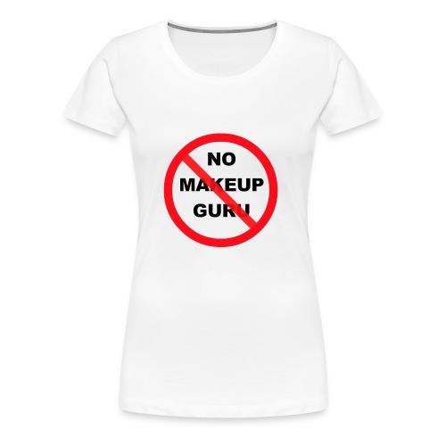 NO MAKEUP GURU - Women's Premium T-Shirt
