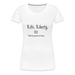 Life, Liberty, and Bacon - Women's Premium T-Shirt